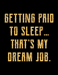 Getting Paid To Sleep… That's My Dream Job: Coworker Gag Gift Funny Office Notebook Journal for Women Men Journal Lined No...