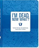 I'm Dead, Now What? Important Information about My Belongings, Business Affairs, and Wishes by Peter Pauper Press(2016-05-17)