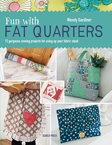 Fun with Fat Quarters: 15 gorgeous sewing projects for using up your fabric stash (English Edition)
