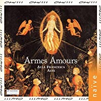 Armes, Amours: Songs of the 14th & 15th Centuries - Alla Francesca & Alta