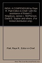 INDIA: A COMPENDIUM by Raye R. Platt Editor-in-Chief / with the assistance of Robert C. Kingsbury, James L. McPherson, David E. Sopher and others. (For limited distribution only).