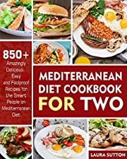 The Mediterranean Diet Cookbook for Two: 850+ Amazingly Delicious, Easy & Foolproof Recipes For The Smart People On Mediterranean Diet