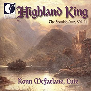Lute Recital: Mcfarlane, Ronn - Grieve, D. / Beck / Lesslie (Highland King - The Scottish Lute, Vol. 2)