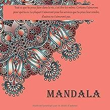 Mandala - Tout ce que tu peux faire dans la vie, c'est être toi-même. Certains t'aimerons pour qui tu es. La plupart t'aimeront pour les services que ... d'autres ne t'aimeront pas. (French Edition)