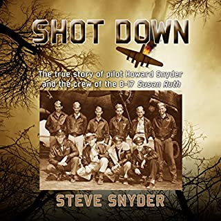 Shot Down     The True Story of Pilot Howard Snyder and the Crew of the B-17 Susan Ruth              By:                                                                                                                                 Steve Snyder                               Narrated by:                                                                                                                                 Richard Rieman                      Length: 8 hrs and 51 mins     88 ratings     Overall 4.3