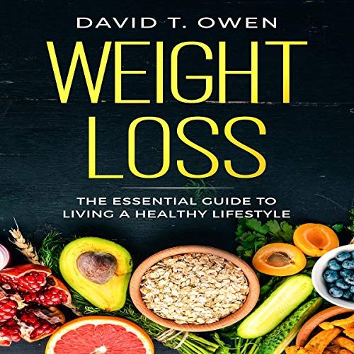 Weight Loss: The Essential Guide to Living a Healthy Lifestyle - with Recipes  By  cover art