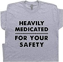 Heavily Medicated T Shirt for Your Safety Funny Marijuana Saying Slogan Medical Psychadelic Novelty