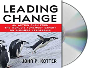 Leading Change: An Action Plan from the World's Foremost Expert on Business Leadership