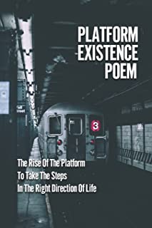 Platform Existence Poem: The Rise Of The Platform To Take The Steps In The Right Direction Of Life: Cosmic Possum Poem