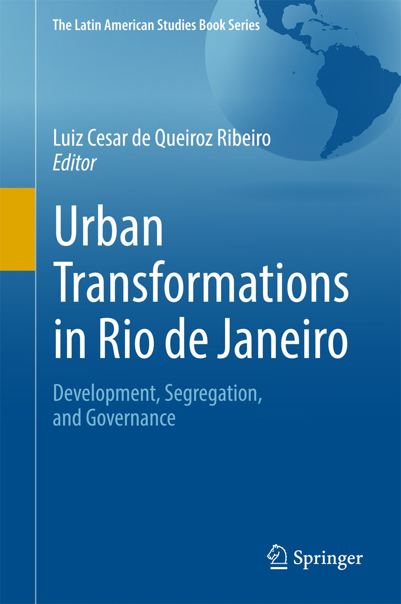 Urban Transformations in Rio de Janeiro: Development, Segregation, and Governance (The Latin American Studies Book Series)