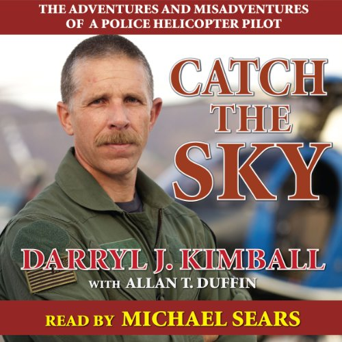 Catch the Sky     The Adventures and Misadventures of a Police Helicopter Pilot              By:                                                                                                                                 Darryl J. Kimball,                                                                                        Allan T. Duffin                               Narrated by:                                                                                                                                 Michael Sears                      Length: 11 hrs and 6 mins     40 ratings     Overall 4.0