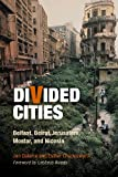 Divided Cities: Belfast, Beirut, Jerusalem, Mostar, and Nicosia (The City in the Twenty-First Century)