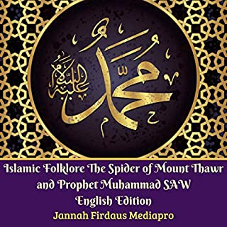 Islamic Folklore: The Spider of Mount Thawr and Prophet Muhammad Saw                   By:                                                                                                                                 Jannah Firdaus Mediapro                               Narrated by:                                                                                                                                 Madina Binti Adam                      Length: 18 mins     Not rated yet     Overall 0.0