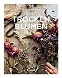 Trockenblumen: Pflanzen auswählen, richtig trocknen, stilvoll arrangieren