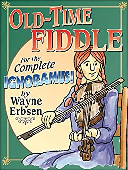 Old-Time Fiddle for the Complete Ignoramus! by [Wayne Erbsen]