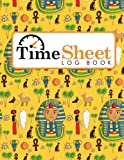 Time Sheet Log Book: Employee Time In And Out Sheet, Timekeeping Sheet, Time Logging, Work Hours Time Book, Cute Ancient Egypt Pyramids Cover (Time Sheet Log Books)