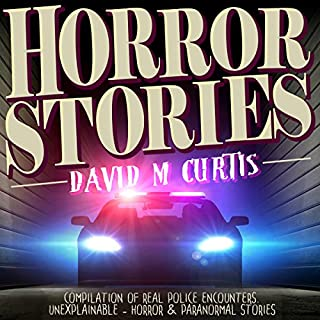 Horror Stories     Compilation of Real Police Encounters. Unexplainable - Horror & Paranormal Stories              By:                                                                                                                                 David M Curtis                               Narrated by:                                                                                                                                 Martin James                      Length: 2 hrs and 26 mins     Not rated yet     Overall 0.0