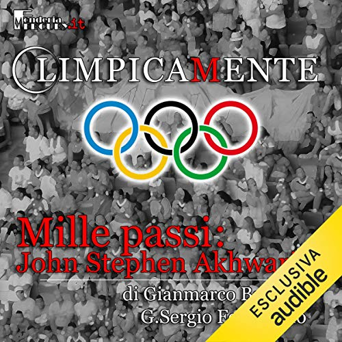 John Stephen Akhwari. Mille passi     Olimpicamente              By:                                                                                                                                 Gianmarco Bachi,                                                                                        G. Sergio Ferrentino                               Narrated by:                                                                                                                                 Alessandro Castellucci,                                                                                        Daniele Ornatelli                      Length: 13 mins     Not rated yet     Overall 0.0