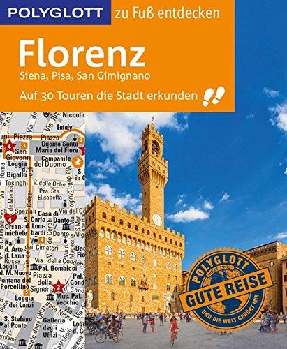 POLYGLOTT Reiseführer Florenz zu Fuß entdecken: Auf 30 Touren die Stadt erkunden (POLYGLOTT zu Fuß entdecken)