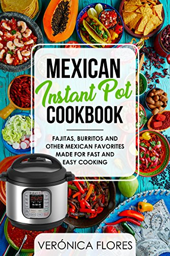 Mexican Instant Pot Cookbook: Fajitas, Burritos and Other Mexican Favorites Made for Fast and Easy Cooking (English Edition)