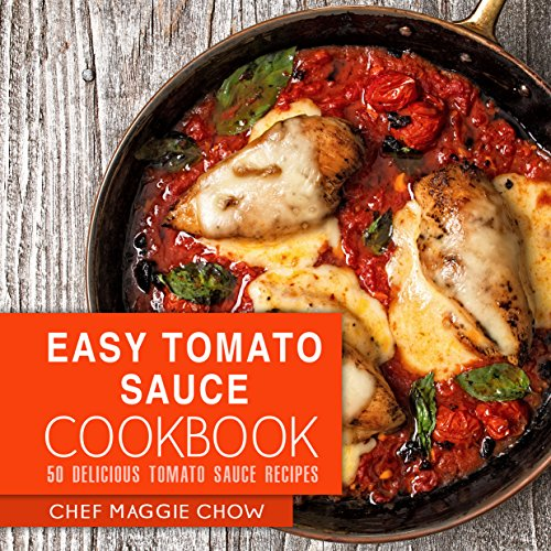 Easy Tomato Sauce Cookbook: 50 Delicious Tomato Sauce Recipes (Tomato Sauce, Tomato Sauce Cookbook, Tomato Sauce Recipes, Italian Cookbook, Italian Recipes Book 1) (English Edition)