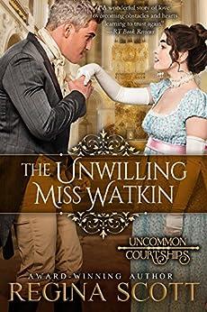 The Unwilling Miss Watkin (Uncommon Courtships Book 4) by [Regina Scott]