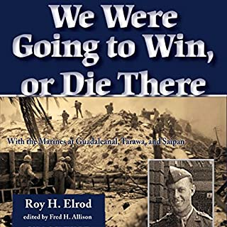 We Were Going to Win, or Die There: With the Marines at Guadalcanal, Tarawa, and Saipan audiobook cover art
