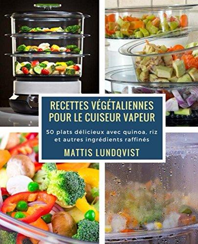 Recettes végétaliennes pour le cuiseur vapeur: 50 plats...
