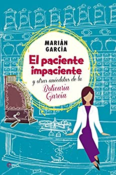 El paciente impaciente y otras anécdotas de la Boticaria García (Actualidad) de [Marián García, Soledad Gallego- Díaz]