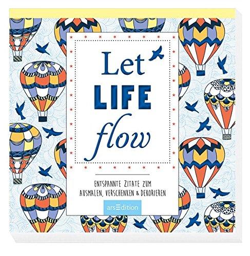 Let life flow: Entspannte Zitate zum Ausmalen, Verschenken & Dekorieren (Malprodukte für Erwachsene)