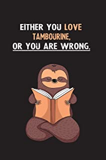 Either You Love Tambourine, Or You Are Wrong.: Blank Lined Notebook Journal With A Cute and Lazy Sloth Reading