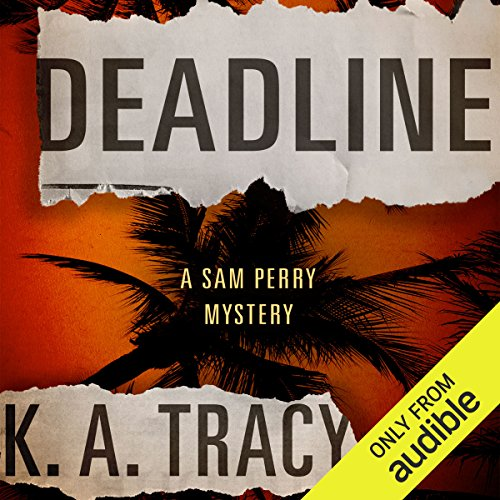 Deadline     Sam Perry Mysteries, Book 1              By:                                                                                                                                 K. A. Tracy                               Narrated by:                                                                                                                                 Julia Farhat                      Length: 9 hrs and 47 mins     81 ratings     Overall 4.3
