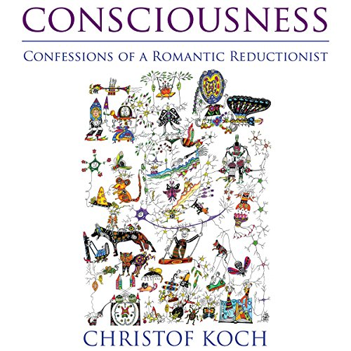 Consciousness: Confessions of a Romantic Reductionist (MIT Press) audiobook cover art