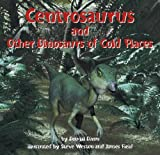 Centrosaurus and Other Dinosaurs of Cold Places (Dinosaur Find)
