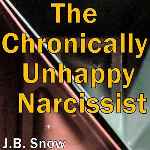 The Chronically Unhappy Narcissist
