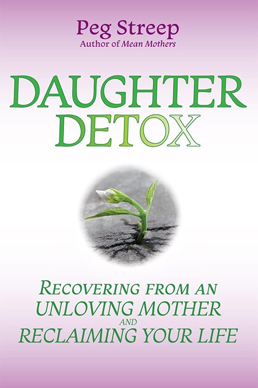 仮定良さ実行するDaughter Detox: Recovering From An Unloving Mother and Reclaiming Your  Life (English Edition)