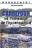 Carrefour ou l'invention de l'hypermarché. 2ème édition