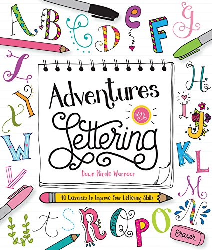 Adventures in Lettering: 40 exercises to improve your lettering skills: 40 exercises & projects to master your hand-lettering skills