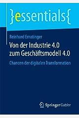 Von der Industrie 4.0 zum Geschäftsmodell 4.0: Chancen der digitalen Transformation (essentials) Kindle Ausgabe