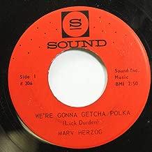 Marv Herzog 45 RPM We're Gonna Getcha Polka / Beautiful Ohio Waltz