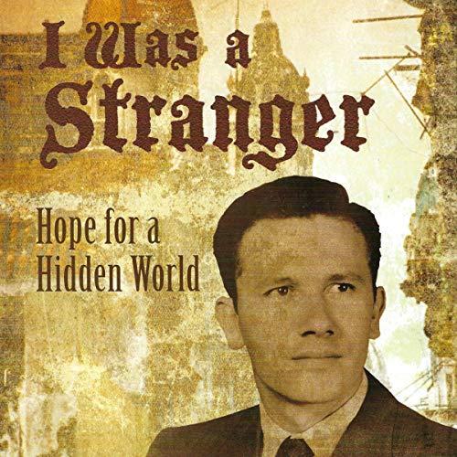 I Was a Stranger: Hope for a Hidden World audiobook cover art