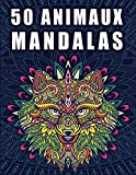 50 Mandalas Animaux: Coloriage Anti-Stress pour Adultes ou Jeunes _Livre de coloriage pour adulte avec animaux Mandala (Lions, chevaux, chiens, chats...)