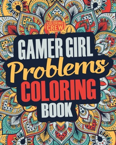 Gamer Girl Coloring Book: A Snarky, Irreverent & Funny Gaming Coloring Book Gift Idea for Female Gamers and Video Game Lovers (Gamer Gifts) (Volume 3)