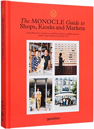 The Monocle Guide to Shops, Kiosks and Markets: A Handbook for Shoppers, Would-be-retailers, Neighbourhood-makers and Brands in Need of a Fix.