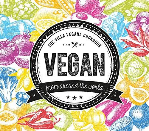 Vegan from Around the World: The Villa Vegana Cookbook (Edition Kochen ohne Knochen)