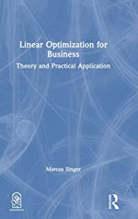 Linear Optimization for Business: Theory and practical application
