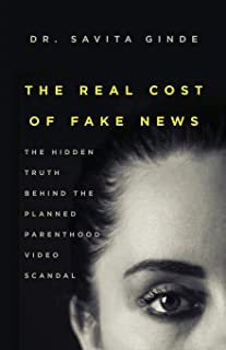 The Real Cost Of Fake News: The Hidden Truth Behind the Planned Parenthood Video Scandal