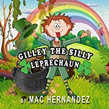 Gilley The Silly Leprechaun: A Saint Patrick's Day Story For Children