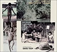 Lost Shadows: In Defence of the Soul - Yanomami by DAVID TOOP