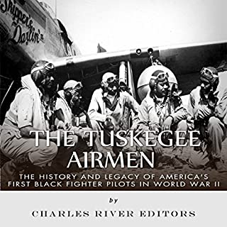 The Tuskegee Airmen      The History and Legacy of America's First Black Fighter Pilots in World War II              By:                                                                                                                                 Charles River Editors                               Narrated by:                                                                                                                                 Kenneth Ray                      Length: 1 hr and 24 mins     12 ratings     Overall 4.1
